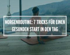 Morgenroutine: 7 Tricks für einen gesunden Start in den Tag