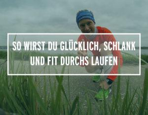 So wirst du glücklich, schlank und fit durchs Laufen