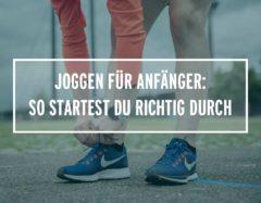 Joggen für Anfänger: Alles über das richtige Lauftraining