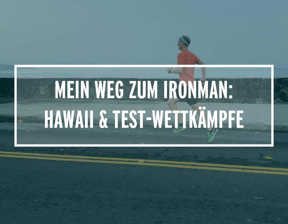 Mein Weg zum Ironman: Hawaii & Test-Wettkämpfe