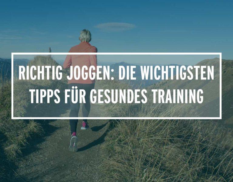 Richtig Joggen: Die wichtigsten Tipps für gesundes Lauftraining