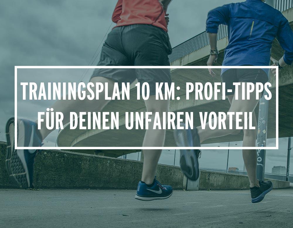 Trainingsplan 10 Km: Profi-Tipps für deinen unfairen Vorteil