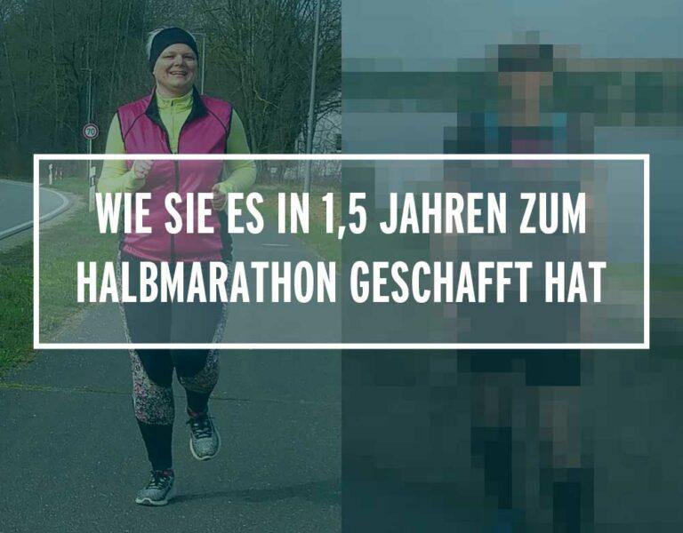 Wie sie es in 1,5 Jahren zum Halbmarathon geschafft hat